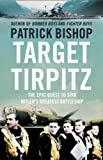 Patrick Bishop Target Tirpitz: X-Craft, Agents and Dambusters - The Epic Quest to Destroy Hitler's Mightiest Warship