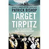 Target Tirpitz: X-Craft, Agents and Dambusters - The Epic Quest to Destroy Hitler's Mightiest Warshipby Patrick Bishop