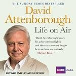 David Attenborough - Life on Air: Memoirs of a Broadcaster | David Attenborough