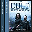 The Cold Between: A Central Corps Novel, Book 1 Audiobook by Elizabeth Bonesteel Narrated by Katharine Mangold