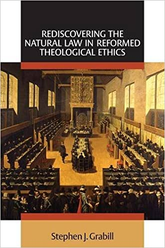 Rediscovering the Natural Law in Reformed Theological Ethics (Emory University Studies in Law and Religion) written by Stephen J. Grabill