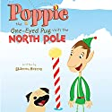 Poppie the One-Eyed Pug Visits the North Pole Audiobook by Sharron Hopcus Narrated by Kyle Brower