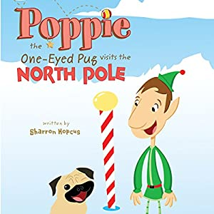 Poppie the One-Eyed Pug Visits the North Pole Audiobook