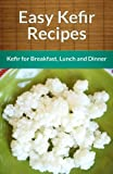 Echo Bay Books Easy Kefir Recipes: Kefir For Breakfast, Lunch And Dinner (The Easy Recipe)