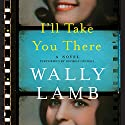 I'll Take You There: A Novel Audiobook by Wally Lamb Narrated by To Be Announced