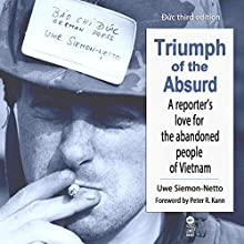 Duc, 3rd Edition: Triumph of the Absurd: A Reporter's Love for the Abandoned People of Vietnam (       UNABRIDGED) by Uwe Siemon-Netto Narrated by Steve Miller