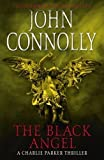 The Black Angel: The Fifth Charlie Parker Thriller by Connolly, John (2010) John Connolly