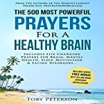 The 500 Most Powerful Prayers for Healthy Brain: Includes Life Changing Prayers for Brain Health, Mental Health, Sleep, Motivation & Eating Disorders | Toby Peterson,Jason Thomas