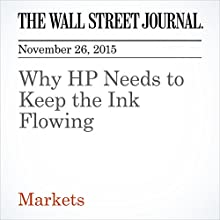 Why HP Needs to Keep the Ink Flowing (       UNABRIDGED) by Dan Gallagher Narrated by Alexander Quincy