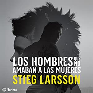 Los hombres que no amaban a las mujeres [Men Who Hate Women]: Trilogia Millennium, Libro 1 [Millennium Trilogy, Book 1] (       UNABRIDGED) by Stieg Larsson Narrated by Miguel Angel Jenner