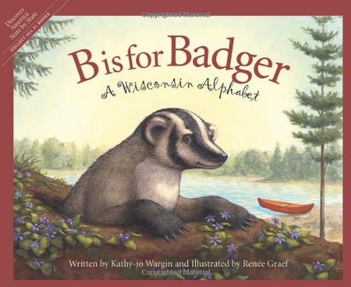 B is for Badger: A Wisconsin Alphabet (Discover America State By State. Alphabet Series)