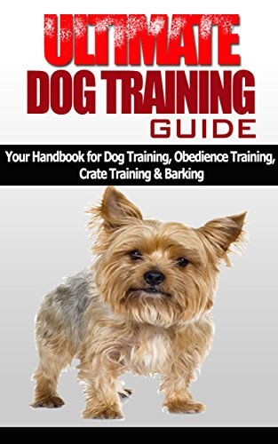 Free Kindle Book : Dog Training Guide (Puppy Training, Crate Training, Obeidence Training, Dog Training, Barking Obeidence): Your Ultimate Handbook for Dog Training, Obeidence ... Training, Crate Training, Barking Training)