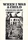 When I Was a Child (Working Class Autobiography) (0904573427) by Shaw, Charles