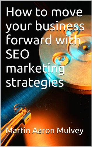 How To Move Your Business Forward With Seo Marketing Strategies