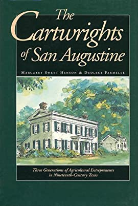 The Cartwrights of San Augustine: Three Generations of Agricultural Entrepreneurs in Nineteenth-Century Texas - Limited Edition