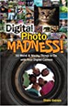 Digital Photo Madness!: 50 Weird and...