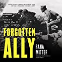 Forgotten Ally: China's World War II, 1937 - 1945 (       UNABRIDGED) by Rana Mitter Narrated by Simon Vance