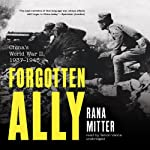 Forgotten Ally: China's World War II, 1937 - 1945 | Rana Mitter