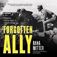 Forgotten Ally: China's World War II, 1937 - 1945 Hörbuch von Rana Mitter Gesprochen von: Simon Vance