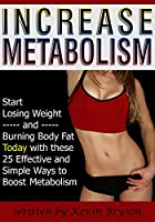 Increase Metabolism: Start Losing Weight and Burning Body Fat Today with these 25 Effective and Simple Ways to Boost Metabolism (English Edition)