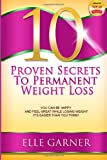 10 Proven Secrets to Permanent Weight Loss: You Can Be Happy and Feel Great While Losing Weight - It's Easier Than You Think!