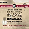 Mr. Lincoln's High-Tech War: How the North Used the Telegraph, Railroads, Surveillance Balloons, Ironclads, High-Powered Weapons, and More to Win the Civil War (       UNABRIDGED) by Thomas B. Allen, Roger MacBride Allen Narrated by Fred Sullivan