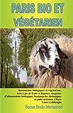 Paris Bio Et Vegetarien, Restaurants Biologiques Et Vegetariens, Bars Jus de Fruits Et Legumes, Magasins D'Alimentation Biologique, Boulangeries Biologiques