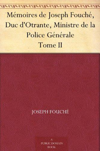 Joseph Fouché - Mémoires de Joseph Fouché, Duc d'Otrante, Ministre de la Police Générale Tome II