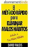 El M�todo R�pido para Eliminar tus Malos H�bitos (Spanish Edition)