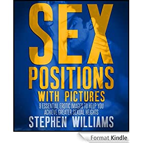 Sex Positions with Pictures: 9 Essential Erotic Images To Help You Achieve Greater Sexual Heights (English Edition)