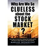 img - for Why Are We So Clueless About the Stock Market? Learn How to Invest Your Money, How to Pick Stocks, and How to Make Money in the Stock Market (Paperback) - Common book / textbook / text book