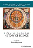 A Companion to the History of Science (Wiley Blackwell Companions to World History)