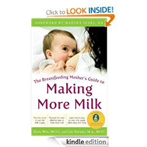 The Breastfeeding Mother's Guide to Making More Milk : Foreword by Martha Sears, RN (Breastfeeding Mothers Guide)