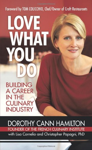 Love What You Do: Building A Career In The Culinary Industry Dorothy Cann Hamilton, Lisa Cornelio and Christopher Papagni
