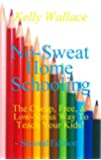 NEW! No-Sweat Home Schooling: The Cheap, Free, and Low-Stress Way to Teach Your Kids! (Second Edition (No Sweat Home Schooling Book 1)