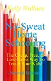 Updated and Expanded! No-Sweat Home Schooling: The Cheap, Free, and Low-Stress Way to Teach Your Kids! (Second Edition)