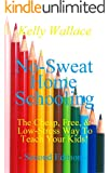 NEW! No-Sweat Home Schooling: The Cheap, Free, and Low-Stress Way to Teach Your Kids! (Second Edition (No Sweat Home Schooling Book 1) (English Edition)