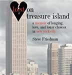 Lost on Treasure Island: A Memoir of Longing, Love, and Lousy Choices in New York City | Steve Friedman