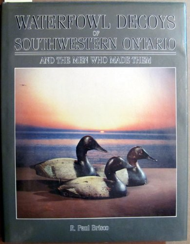 The Waterfowl Decoys of Southwestern Ontario and the Men Who Made Them PDF