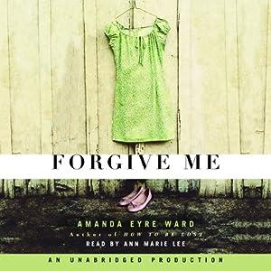 Forgive Me | [Amanda Eyre Ward]
