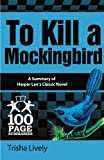 To Kill a Mockingbird: 100 Page Summary of Harper Lees Classic Novel (100 Page Summaries)
