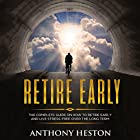 Retire Early: The Complete Guide on How to Retire Early and Live Stress-Free over the Long Term Hörbuch von Anthony Heston Gesprochen von: Sean Posvistak