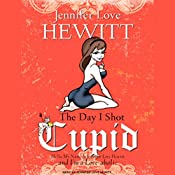 The Day I Shot Cupid: Hello, My Name Is Jennifer Love Hewitt and I'm a Love-aholic | [Jennifer Love Hewitt]