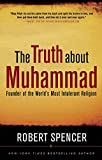 The Truth About Muhammad: Founder of the World's Most Intolerant Religion (1596985283) by Spencer, Robert