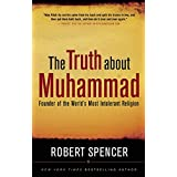 The Truth About Muhammad: Founder of the World's Most Intolerant Religionby Robert Spencer
