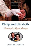 Philip and Elizabeth: Portrait of a Royal Marriage
