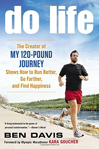 Do Life: The Creator of #My 120-Pound Journey# Shows How to Run Better, Go Farther, and Find Happiness