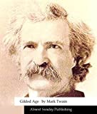 Gilded Age : A Tale of Today by Mark Twain