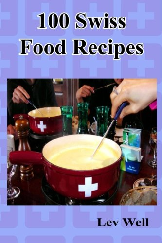 100 Swiss Food Recipes by Lev Well