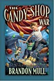 img - for The Candy Shop War [Hardcover] [2007] (Author) Brandon Mull book / textbook / text book